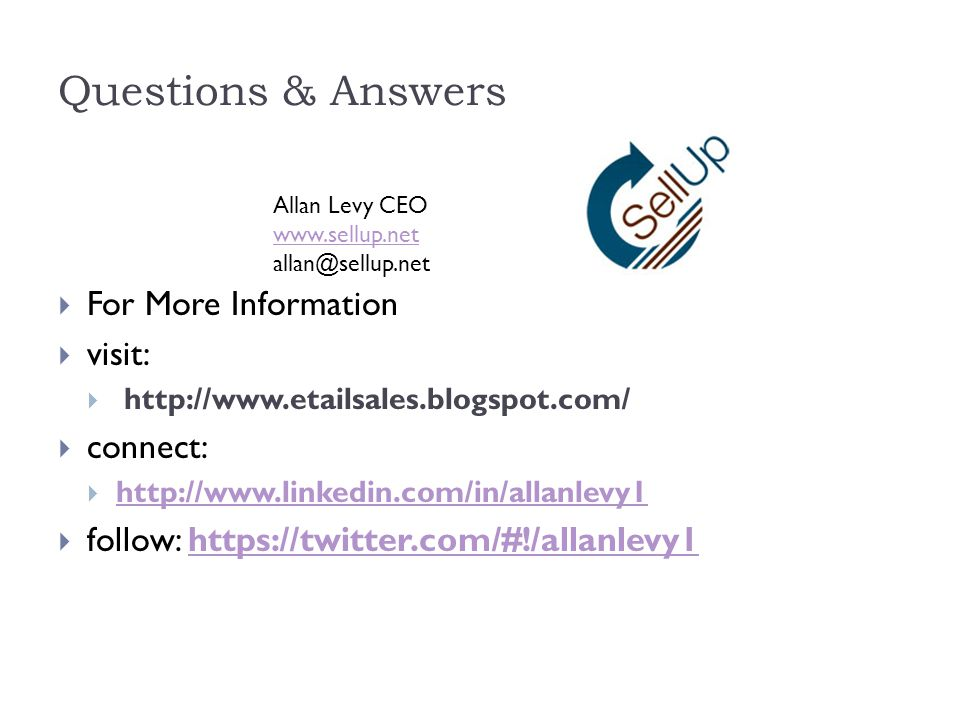 Questions & Answers  For More Information  visit:     connect:       follow:   Allan Levy CEO