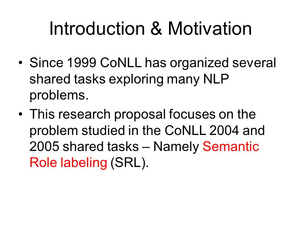 Introduction & Motivation Since 1999 CoNLL has organized several shared tasks exploring many NLP problems.