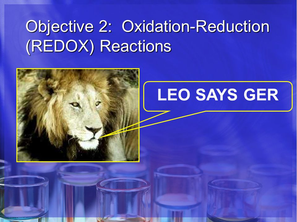 Objective 2: Oxidation-Reduction (REDOX) Reactions LEO SAYS GER