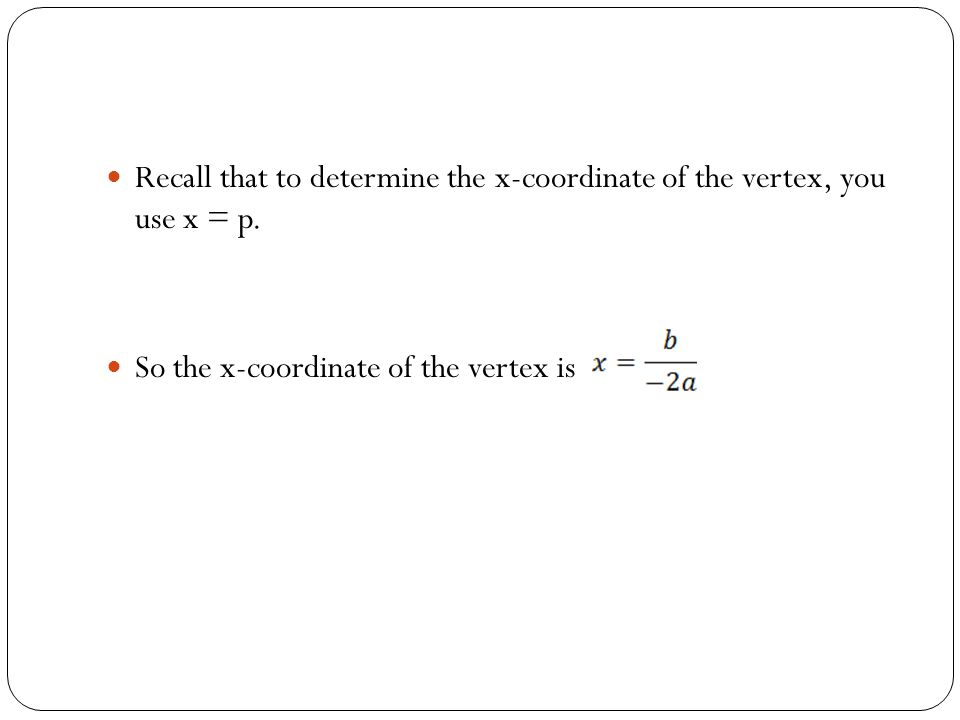 Recall that to determine the x-coordinate of the vertex, you use x = p.