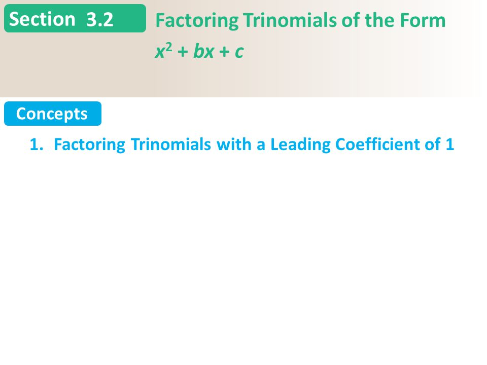 Section Concepts 3.2 Factoring Trinomials of the Form x 2 + bx + c Slide 2 Copyright (c) The McGraw-Hill Companies, Inc.