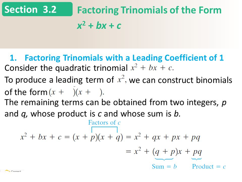 Section 3.2 Factoring Trinomials of the Form x 2 + bx + c 1.Factoring Trinomials with a Leading Coefficient of 1 Slide 3 Copyright (c) The McGraw-Hill Companies, Inc.