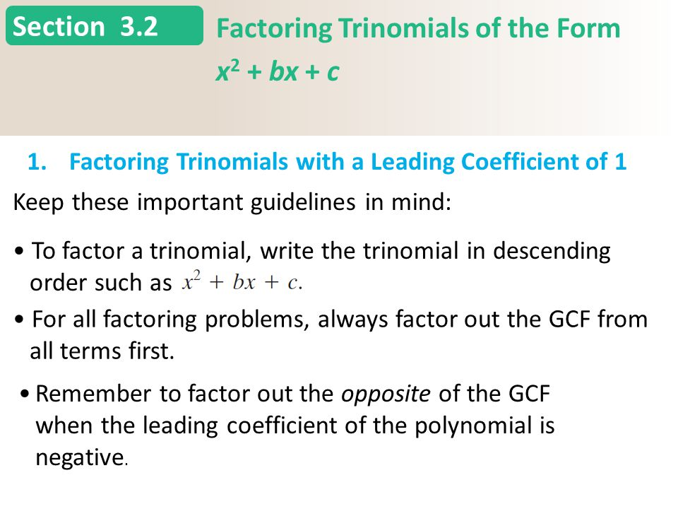 Section 3.2 Factoring Trinomials of the Form x 2 + bx + c 1.Factoring Trinomials with a Leading Coefficient of 1 Slide 6 Copyright (c) The McGraw-Hill Companies, Inc.