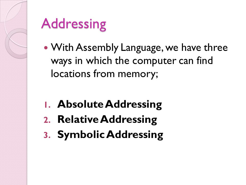 Addressing With Assembly Language, we have three ways in which the computer can find locations from memory; 1.