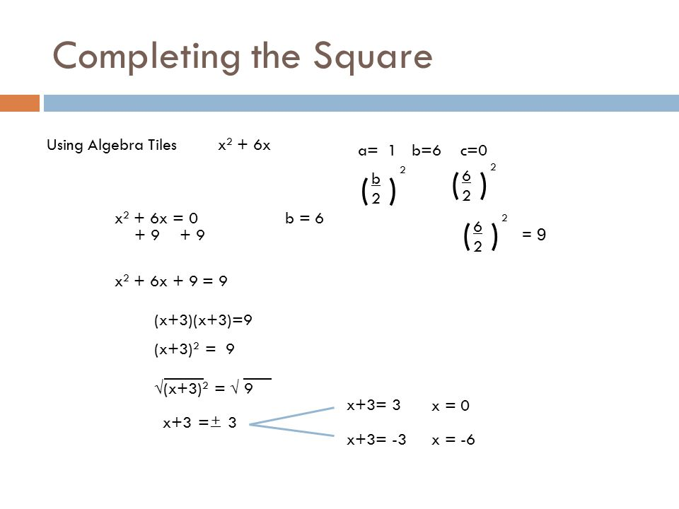 Crash course in quadratics in preparation for the algebra cst b 15 completing the square using algebra tilesx 2 6x a 1 b6 c0 b2b2 2 6262 2 x 2 6x 0b 6 9 x 2 6x 9 9 x3x39 x3 2 9 x3 ccuart Image collections