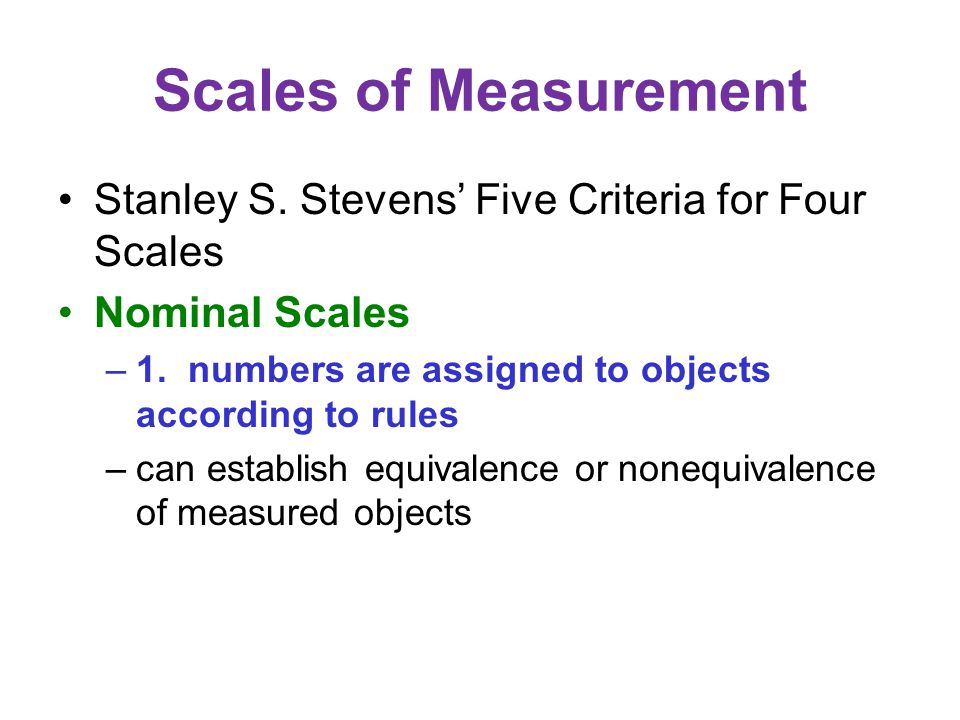 Scales of Measurement Stanley S. Stevens' Five Criteria for Four Scales Nominal Scales –1.