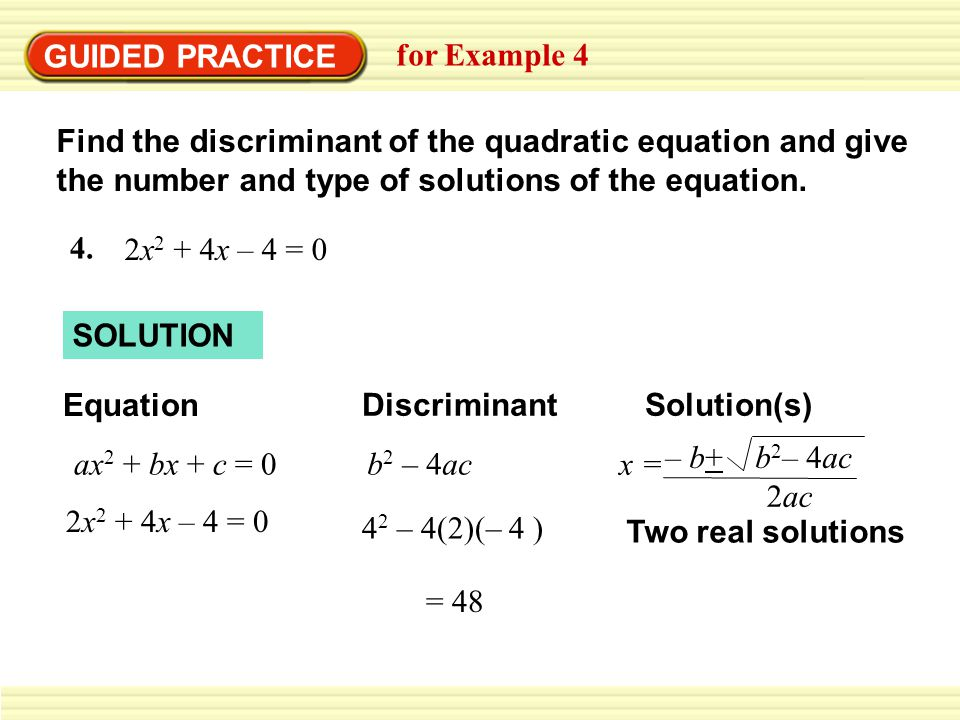GUIDED PRACTICE for Example 4 Find the discriminant of the quadratic equation and give the number and type of solutions of the equation.