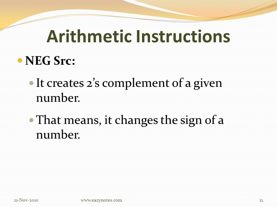 Arithmetic Instructions NEG Src: It creates 2's complement of a given number.
