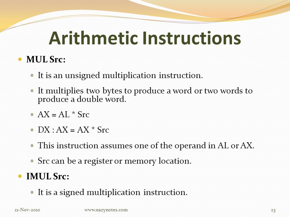 Arithmetic Instructions MUL Src: It is an unsigned multiplication instruction.
