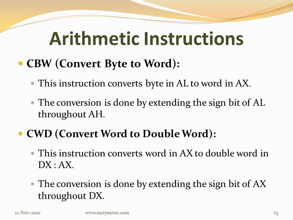 Arithmetic Instructions CBW (Convert Byte to Word): This instruction converts byte in AL to word in AX.