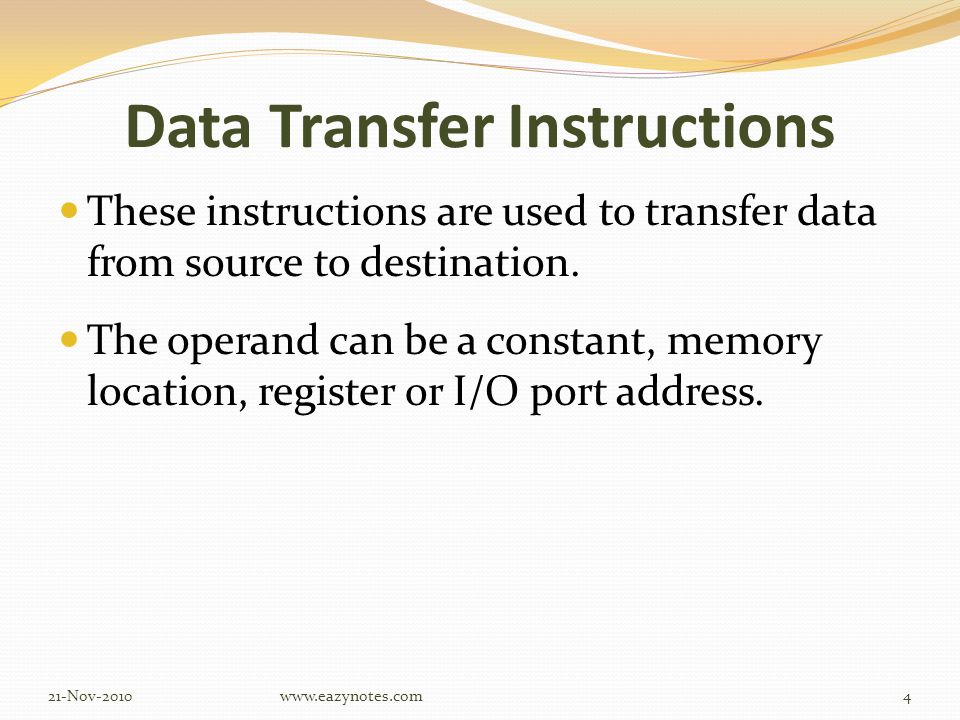 Data Transfer Instructions These instructions are used to transfer data from source to destination.