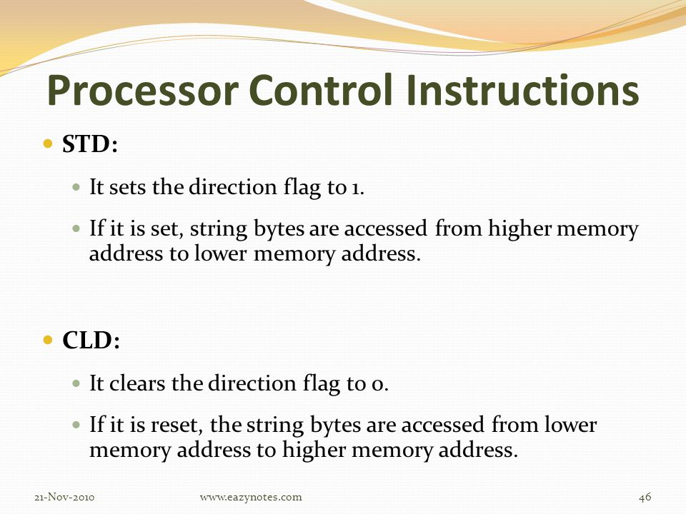 Processor Control Instructions STD: It sets the direction flag to 1.
