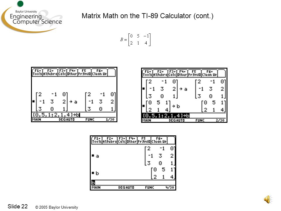© 2005 Baylor University Slide 22 Matrix Math on the TI-89 Calculator (cont.)