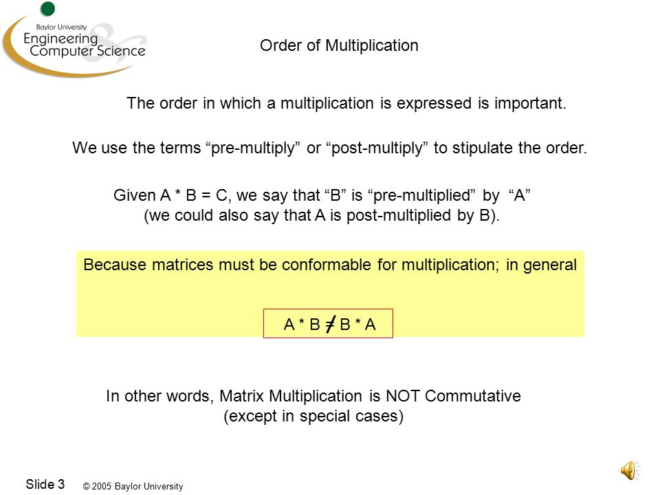 © 2005 Baylor University Slide 3 Order of Multiplication The order in which a multiplication is expressed is important.