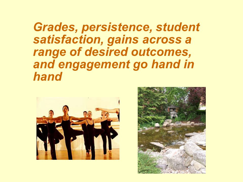 Grades, persistence, student satisfaction, gains across a range of desired outcomes, and engagement go hand in hand