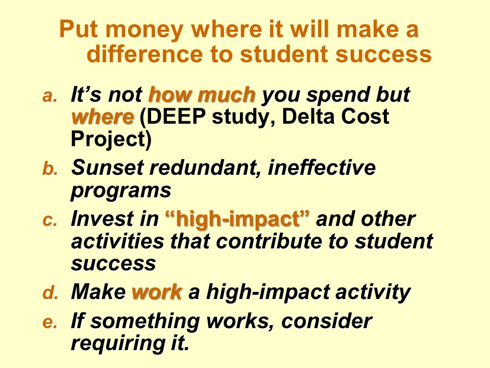 Put money where it will make a difference to student success a.