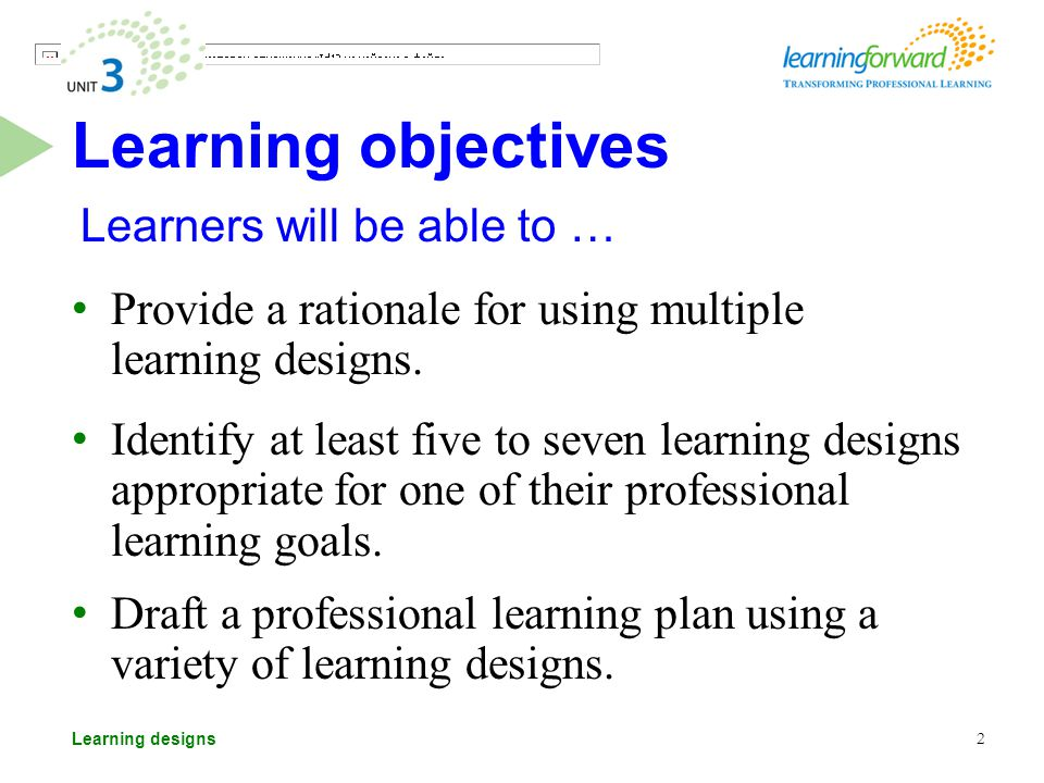 Learning designs Learners will be able to … Provide a rationale for using multiple learning designs.