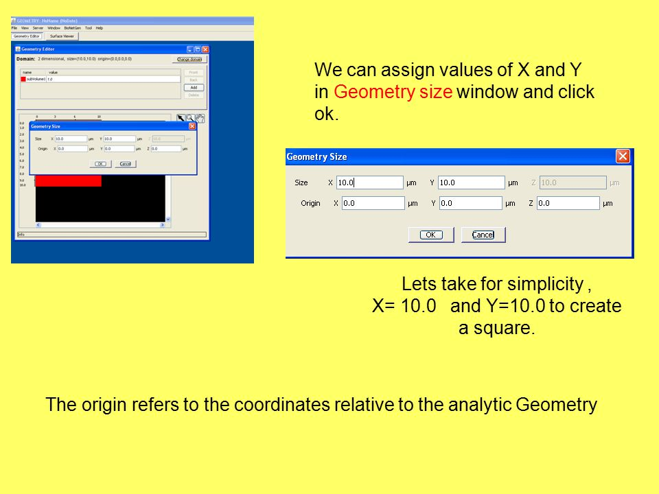We can assign values of X and Y in Geometry size window and click ok.