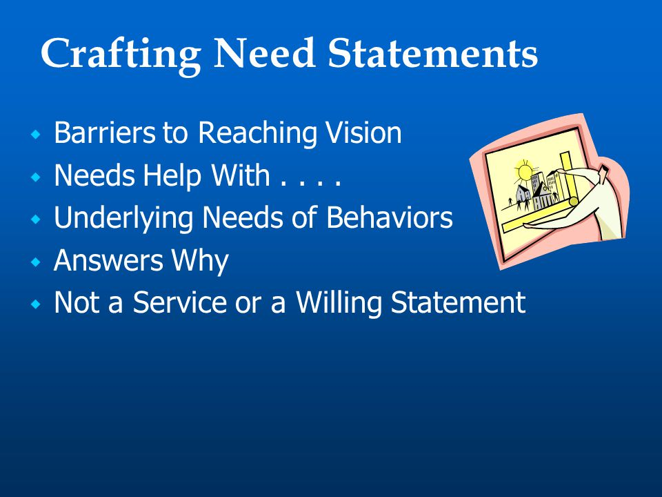 Crafting Need Statements  Barriers to Reaching Vision  Needs Help With....