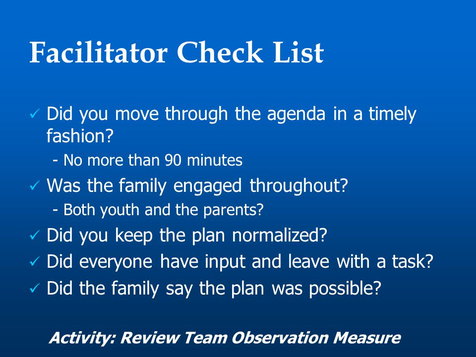 Facilitator Check List Did you move through the agenda in a timely fashion.