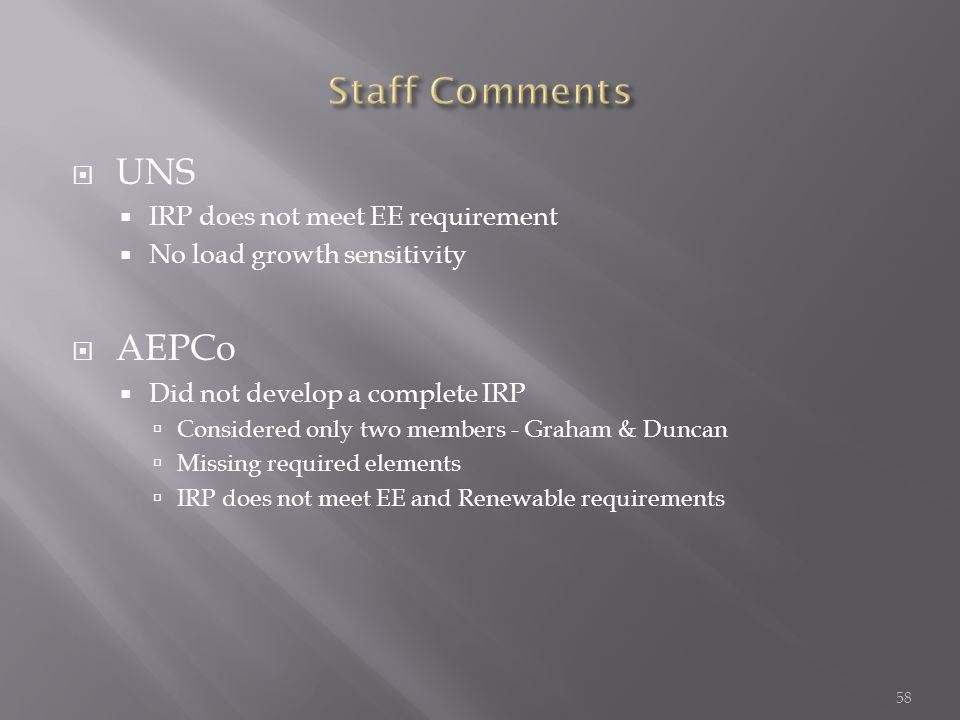  UNS  IRP does not meet EE requirement  No load growth sensitivity  AEPCo  Did not develop a complete IRP  Considered only two members - Graham & Duncan  Missing required elements  IRP does not meet EE and Renewable requirements 58