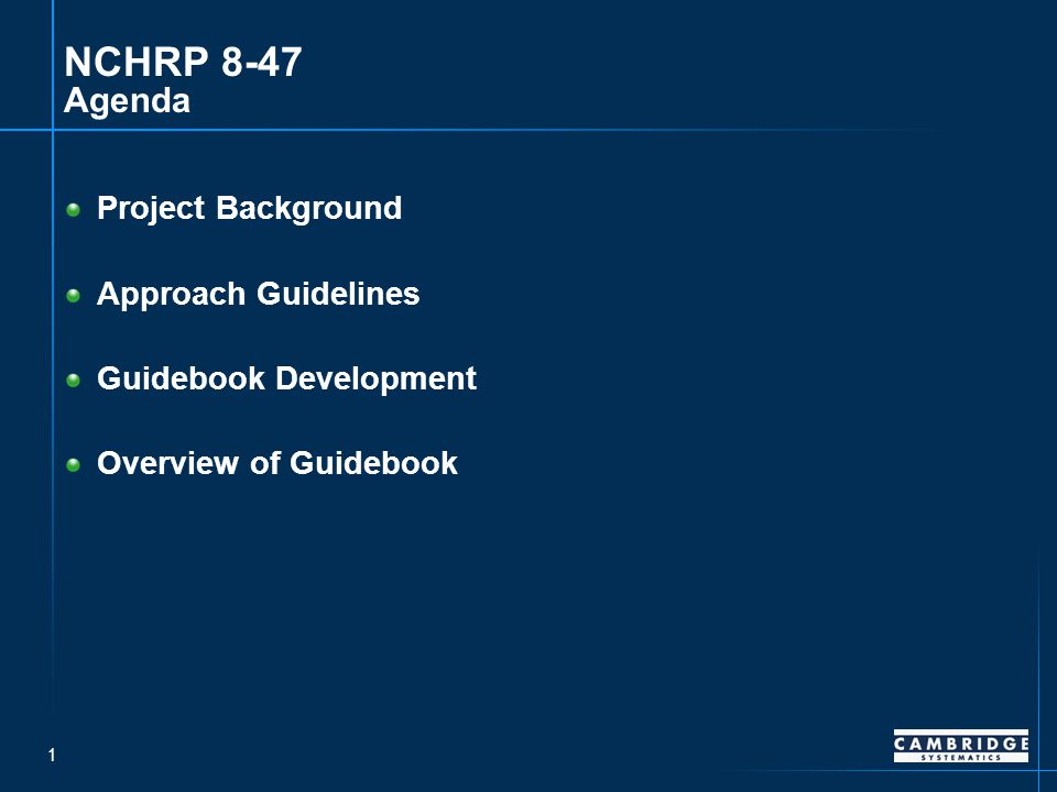 1 NCHRP 8-47 Agenda Project Background Approach Guidelines Guidebook Development Overview of Guidebook