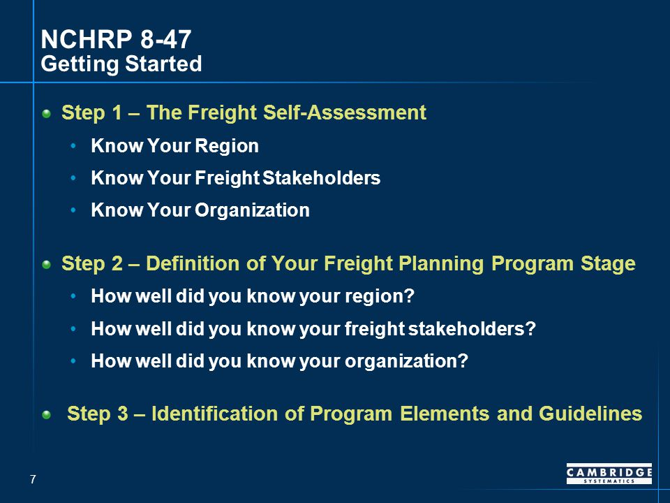 7 NCHRP 8-47 Getting Started Step 1 – The Freight Self-Assessment Know Your Region Know Your Freight Stakeholders Know Your Organization Step 2 – Definition of Your Freight Planning Program Stage How well did you know your region.