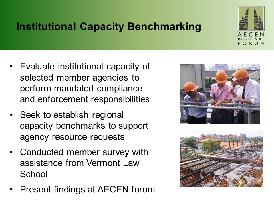 Institutional Capacity Benchmarking Evaluate institutional capacity of selected member agencies to perform mandated compliance and enforcement responsibilities Seek to establish regional capacity benchmarks to support agency resource requests Conducted member survey with assistance from Vermont Law School Present findings at AECEN forum