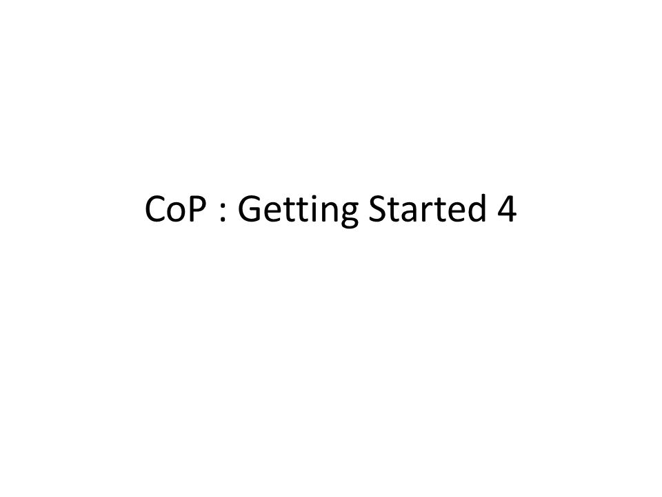 CoP : Getting Started 4