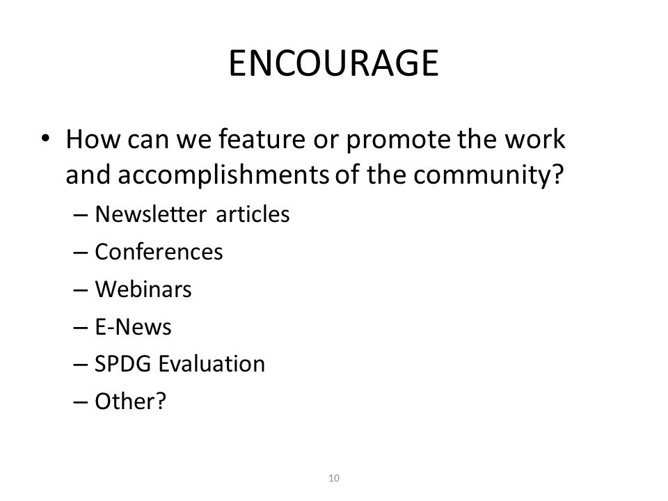 ENCOURAGE How can we feature or promote the work and accomplishments of the community.