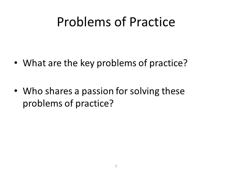 Problems of Practice What are the key problems of practice.
