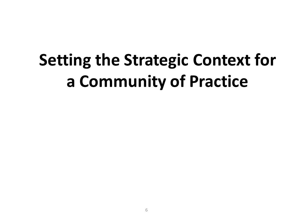 Setting the Strategic Context for a Community of Practice 6
