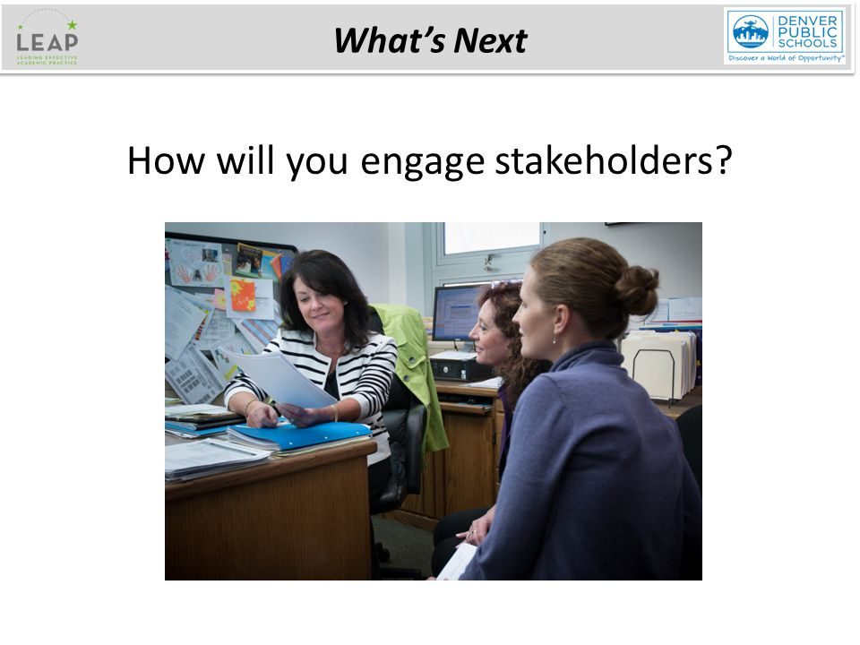 How will you engage stakeholders What's Next