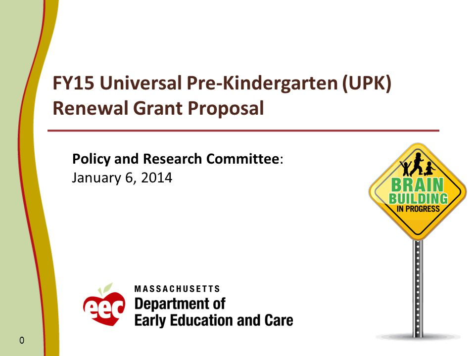 FY15 Universal Pre-Kindergarten (UPK) Renewal Grant Proposal Policy and Research Committee: January 6,