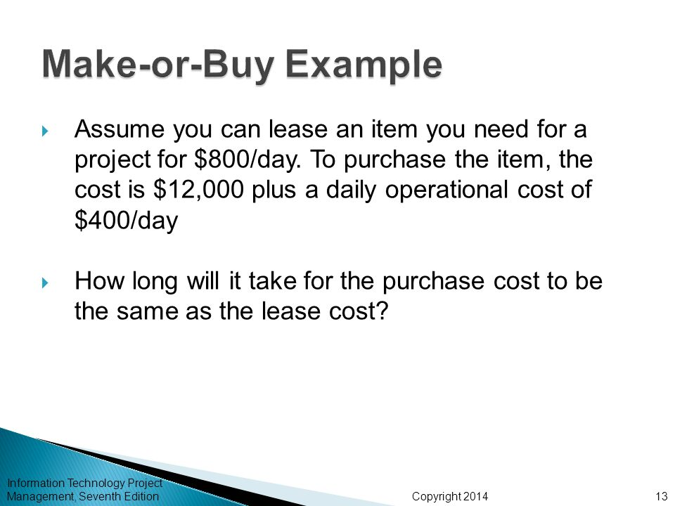 Copyright 2014  Assume you can lease an item you need for a project for $800/day.