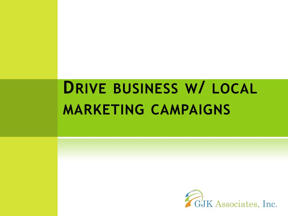 D RIVE BUSINESS W / LOCAL MARKETING CAMPAIGNS