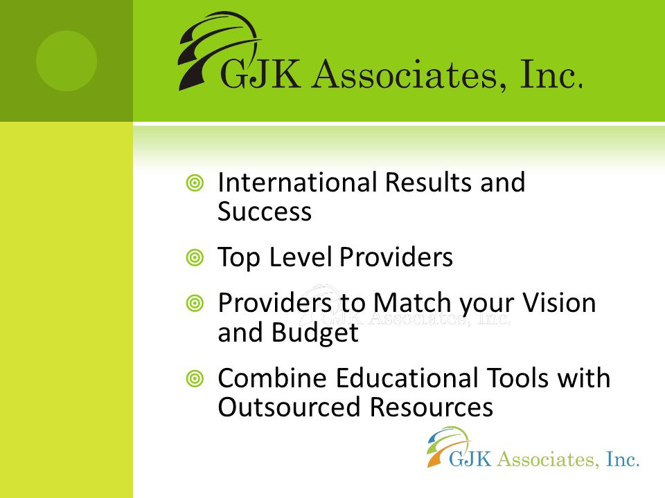  International Results and Success  Top Level Providers  Providers to Match your Vision and Budget  Combine Educational Tools with Outsourced Resources