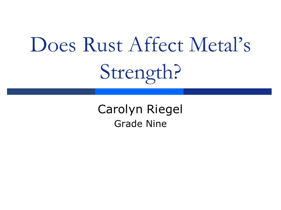 Does Rust Affect Metal's Strength Carolyn Riegel Grade Nine