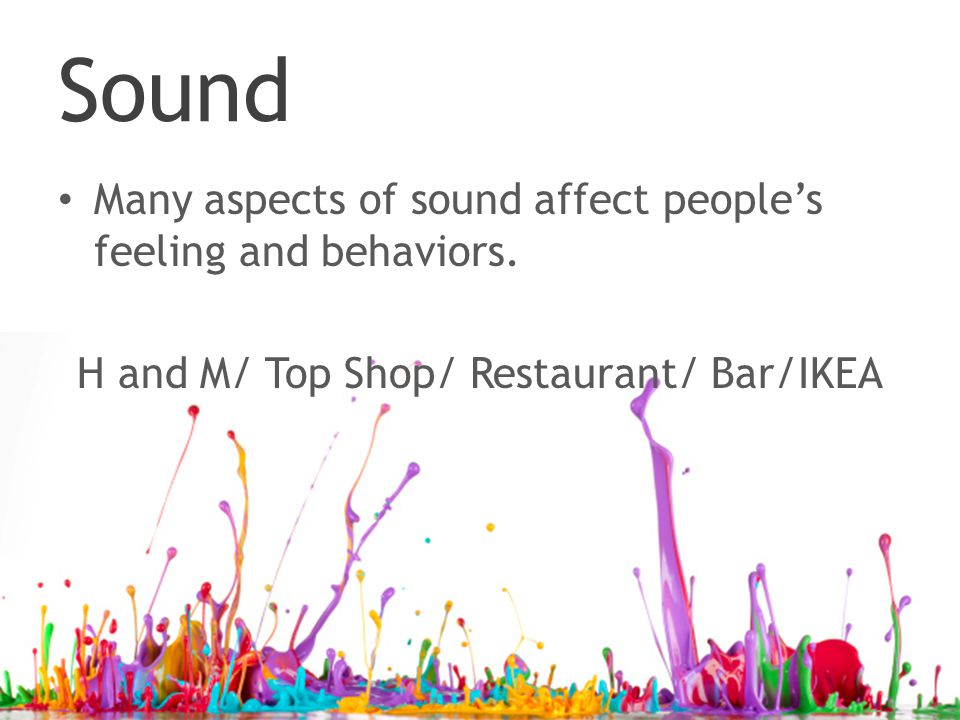 Sound Many aspects of sound affect people's feeling and behaviors.