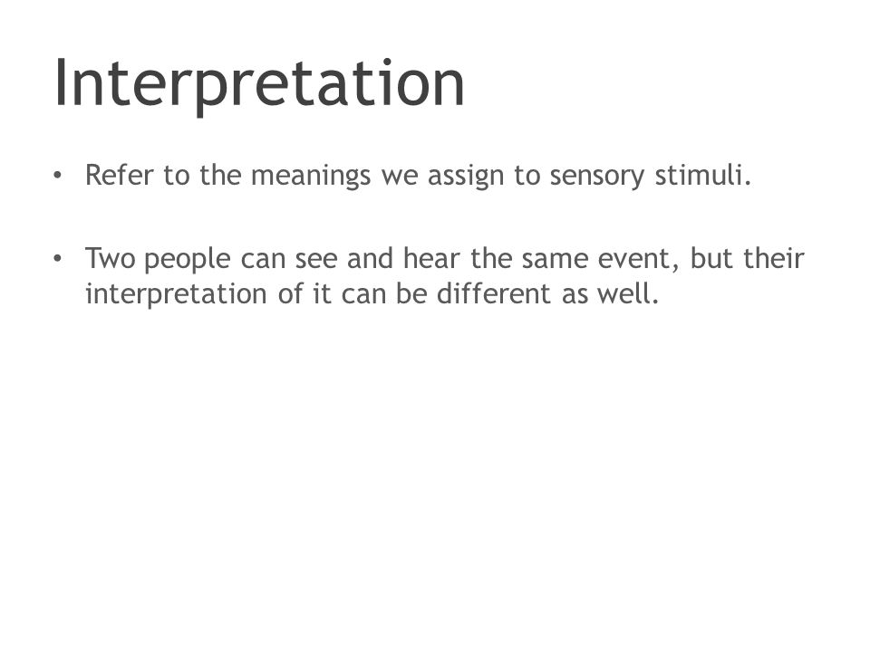 Interpretation Refer to the meanings we assign to sensory stimuli.
