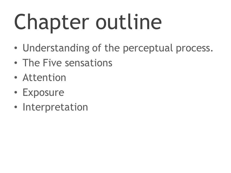 Chapter outline Understanding of the perceptual process.