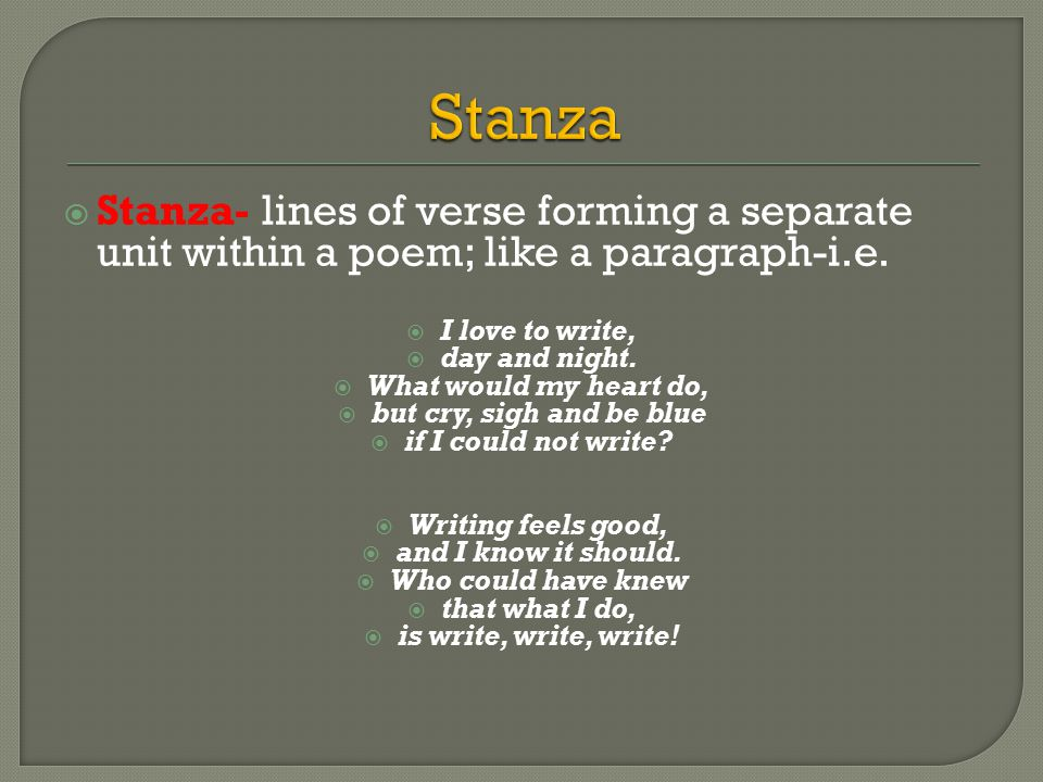  Stanza- lines of verse forming a separate unit within a poem; like a paragraph-i.e.
