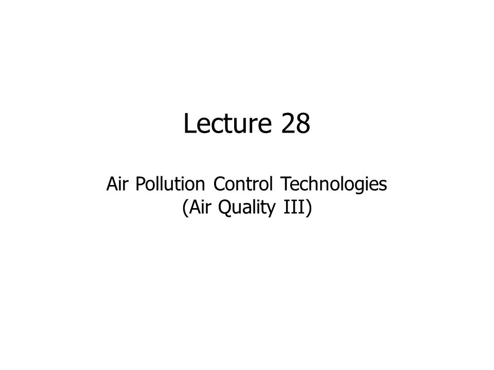 Lecture 28 Air Pollution Control Technologies (Air Quality III)