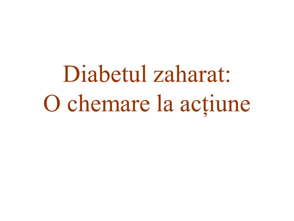 """Presentation """"Diabetul zaharat: O chemare la actiune. � Prima ..."""