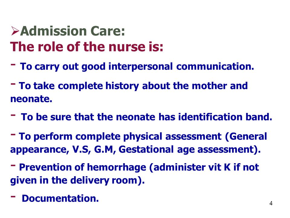 4  Admission Care: The role of the nurse is: - To carry out good interpersonal communication.