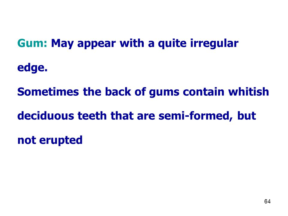 64 Gum: May appear with a quite irregular edge.