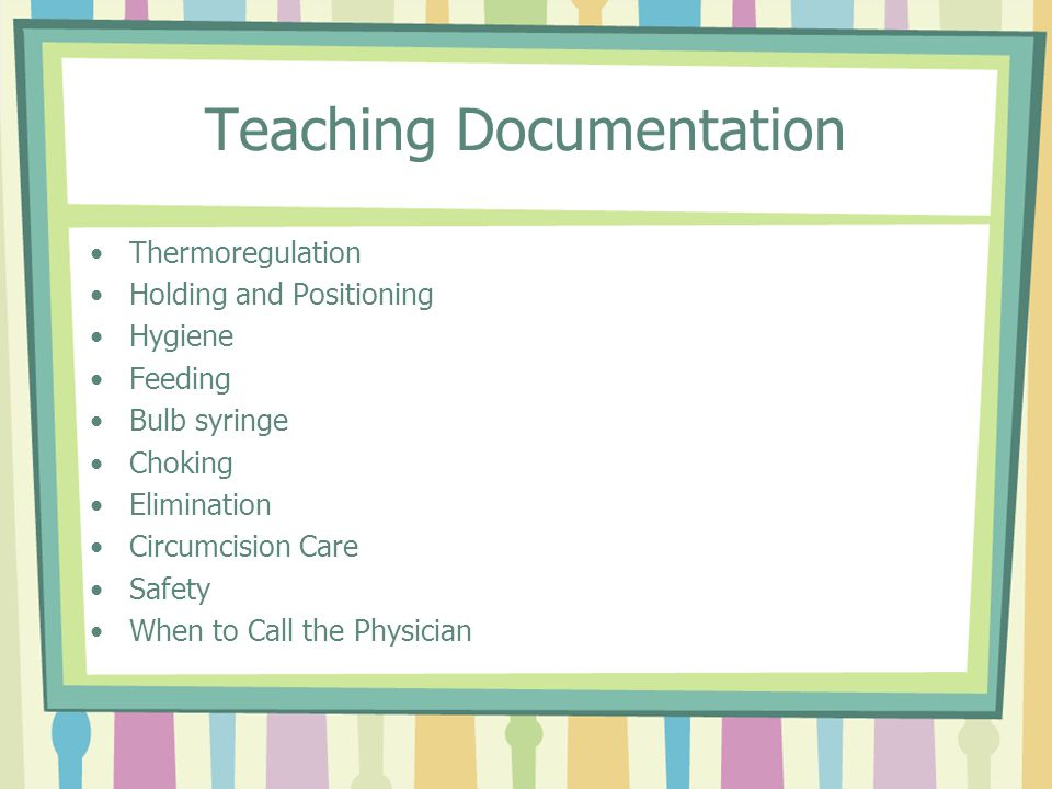 Teaching Documentation Thermoregulation Holding and Positioning Hygiene Feeding Bulb syringe Choking Elimination Circumcision Care Safety When to Call the Physician