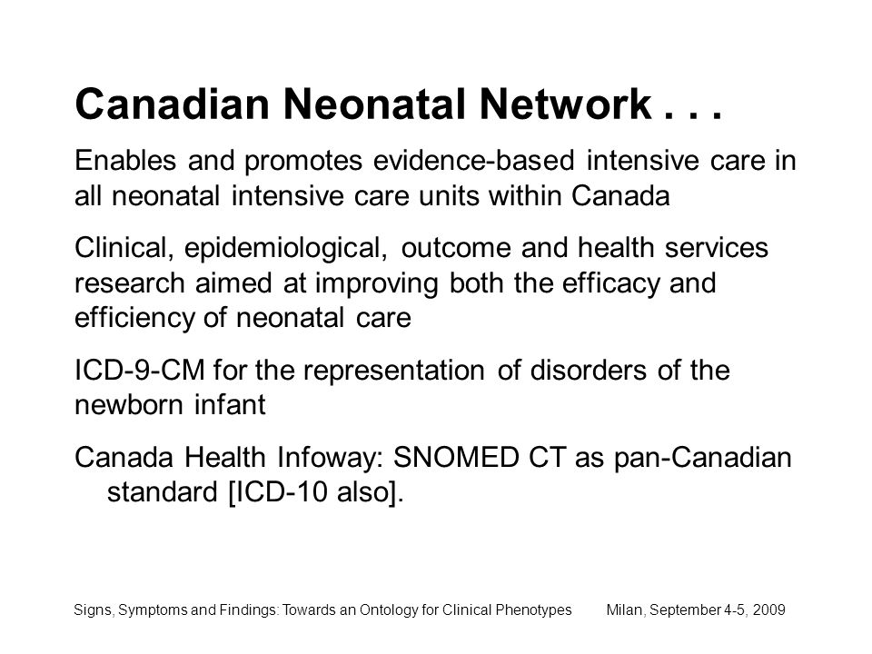 Signs, Symptoms and Findings: Towards an Ontology for Clinical Phenotypes Milan, September 4-5, 2009 Canadian Neonatal Network...