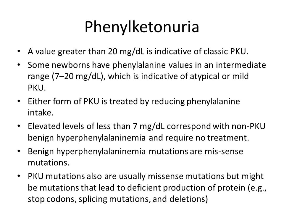 Phenylketonuria A value greater than 20 mg/dL is indicative of classic PKU.