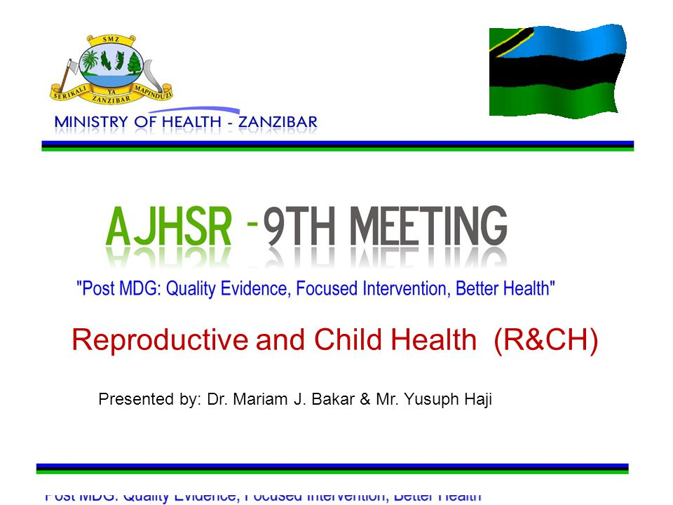Reproductive and Child Health (R&CH) Presented by: Dr. Mariam J. Bakar & Mr. Yusuph Haji